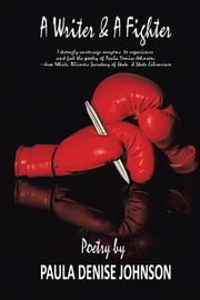 A Writer and A Fighter ebook by Paula Denise Johnson