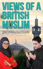 Views of A British Muslim ebook by JRC Publications