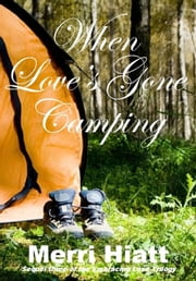 When Love's Gone Camping (Sequel three of the Embracing Love Trilogy) ebook by Merri Hiatt