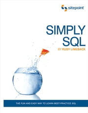 Simply SQL - The Fun and Easy Way to Learn Best-Practice SQL ebook by Rudy Limeback