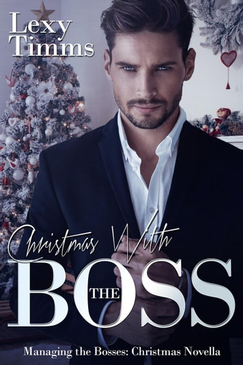 Christmas With the Boss - Managing the Bosses Series ebook by Lexy Timms