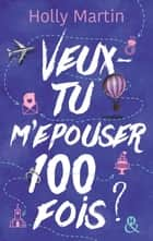 Veux-tu m'épouser 100 fois ? ebook by Holly Martin