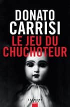 Le Jeu du Chuchoteur ebook by Donato Carrisi