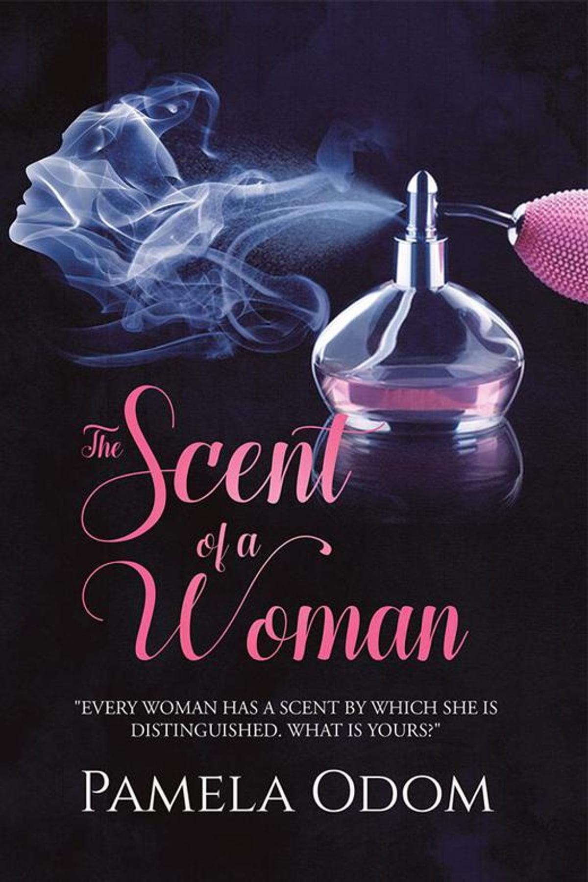 The Scent Of A Woman Ebook By Pamela Odom 9781543444421 Rakuten Kobo United States
