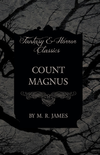 Count Magnus (Fantasy and Horror Classics) eBook by M. R. James