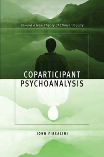 Coparticipant Psychoanalysis - Toward a New Theory of Clinical Inquiry ebook by John Fiscalini