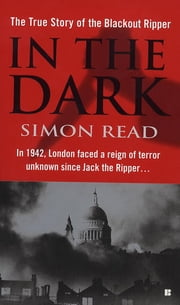 In the Dark - The True Story of the Blackout Ripper ebook by Simon Read