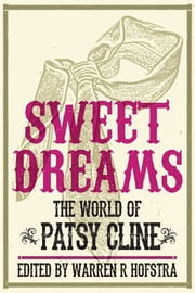 Sweet Dreams - The World of Patsy Cline ebook by Warren R. Hofstra