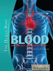 Blood - Physiology and Circulation ebook by Britannica Educational Publishing,Rogers,Kara