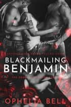 Blackmailing Benjamin ebook by Ophelia Bell