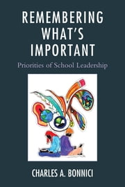 Remembering What's Important - Priorities of School Leadership ebook by Charles Bonnici