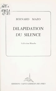 Dilapidation du silence ebook by Bernard Mazo