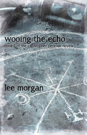 Wooing the Echo - Book One of the Christopher Penrose Novels ebook by Lee Morgan