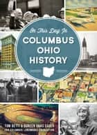 On This Day in Columbus, Ohio History ebook by Tom Betti,Doreen Uhas Sauer