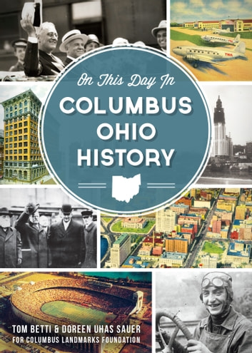 On This Day in Columbus, Ohio History ebook by Tom Betti,Doreen Uhas Sauer,Columbus Landmarks Foundation