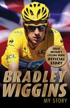Bradley Wiggins: My Story ebook by Bradley Wiggins