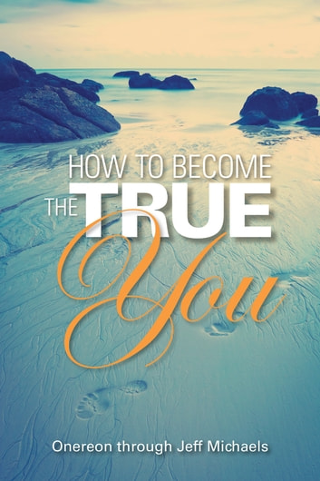How to Become the True You eBook by Jeff Michaels