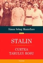 Stalin. Curtea țarului roșu ebook by Simon Sebag Montefiore