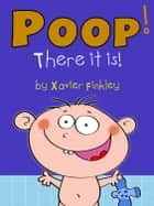 Poop! There It Is! ebook by Xavier Finkley