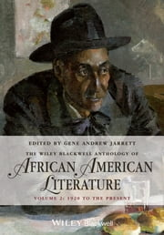 The Wiley Blackwell Anthology of African American Literature, Volume 2 - 1920 to the Present ebook by Gene Andrew Jarrett