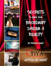 Secrets To Make Your Broadway Dream A Reality: GETTING AN AGENT ebook by Stephen Horst