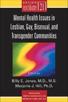Mental Health Issues in Lesbian, Gay, Bisexual, and Transgender Communities ebook by Billy E. Jones,Marjorie J. Hill