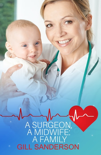 A Surgeon, A Midwife, A Family - A Medical Romance ebook by Gill Sanderson
