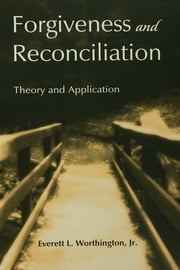 Forgiveness and Reconciliation - Theory and Application ebook by Everett L. Worthington, Jr.