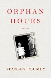 Orphan Hours: Poems ebook by Stanley Plumly