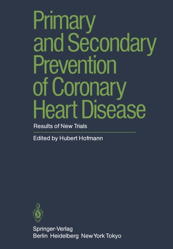 Primary and Secondary Prevention of Coronary Heart Disease - Results of New Trials ebook by G. De Baker,P.L. Canner,J.W. Farquhar,J.A. Flora,S. Forman,S.P. Fortman,M. Friedman,J. Hakkila,H. Hämäläinen,V. Kallio,J.J. Kellermann,O.J. Luurila,E. Nüssel,L.H. Powell,E.M. Rogers,G. Rose,H. Roskamm,J.T. Salonen,R.C. Schlant,J. Stamler,C.E. Thoresen