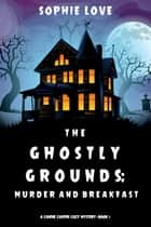 The Ghostly Grounds: Murder and Breakfast (A Canine Casper Cozy Mystery—Book 1) ebook by Sophie Love
