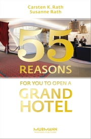 55 Reasons for You to Open a Grand Hotel ebook by Carsten K, Rath,Susanne Rath