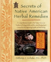 Secrets of Native American Herbal Remedies - comph GT Native amern Tradition Using Herbs Mind/Body/Spirit Connection for ipvg ebook by Anthony J. Cichoke