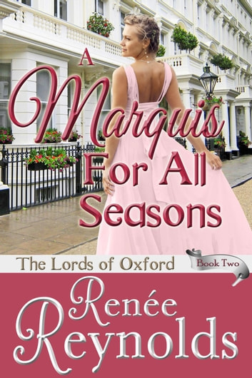 A Marquis For All Seasons - The Lords of Oxford, #2 ebook by Renée Reynolds