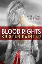 Blood Rights - House of Comarré: Book 1 ebook by Kristen Painter