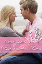 Doctor in the Andes ebook by Dana James