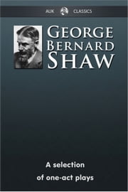 George Bernard Shaw - A Selection of One-Act Plays ebook by George Bernard Shaw