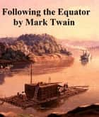 Following the Equator, a Journey Around the World ebook by Mark Twain