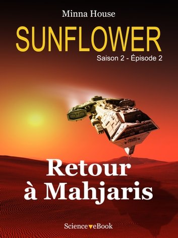 SUNFLOWER - Retour à Mahjaris - Saison 2 Episode 2 ebook by Minna House
