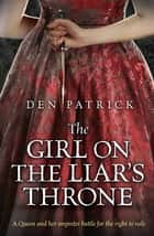 The Girl on the Liar's Throne ebook by Den Patrick