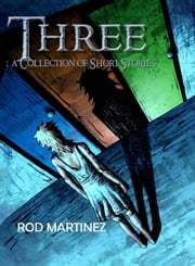 Three: Short Story Collection ebook by Rod Martinez