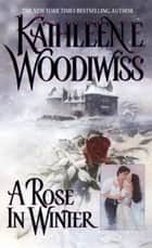 A Rose In Winter ebook by Kathleen E Woodiwiss