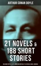 ARTHUR CONAN DOYLE: 21 Novels & 188 Short Stories (Including Poetry, Plays, Works on Spirituality, Historical Books & Memoirs - The Sherlock Holmes Series, The Professor Challenger Books, The Brigadier Gerard Stories, The White Company, The Great Shadow, Mystery of Cloomber, Beyond The City, A History of the Great War… ebook by D. H. Friston, Charles Kerr, André Castaigne,...