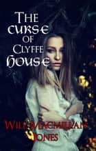 The Curse of Clyffe House - Mister Jones Mysteries, #4 ebook by Will Macmillan Jones