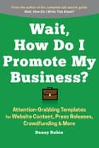 Wait, How Do I Promote My Business? ebook by Danny Rubin