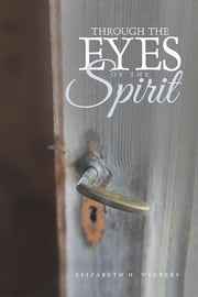 Through the Eyes of the Spirit ebook by Elizabeth H. Winters