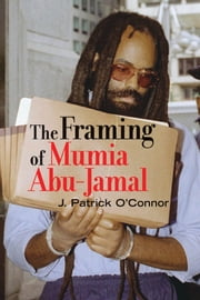 The Framing of Mumia Abu-Jamal ebook by J. Patrick O'Connor