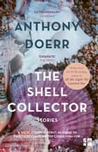 The Shell Collector ebook by Anthony Doerr