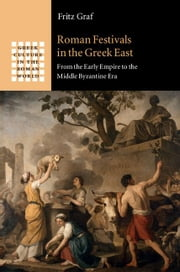 Roman Festivals in the Greek East ebook by Graf, Fritz