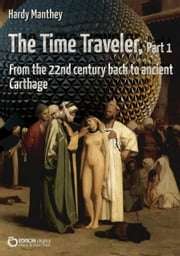 The Time Traveler, Part 1 - From the 22nd century back to ancient Carthage ebook by Hardy Manthey